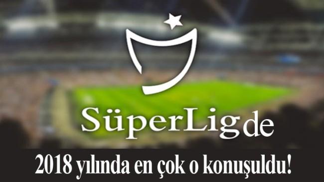 Süper Lig'de en çok kim konuşuldu?