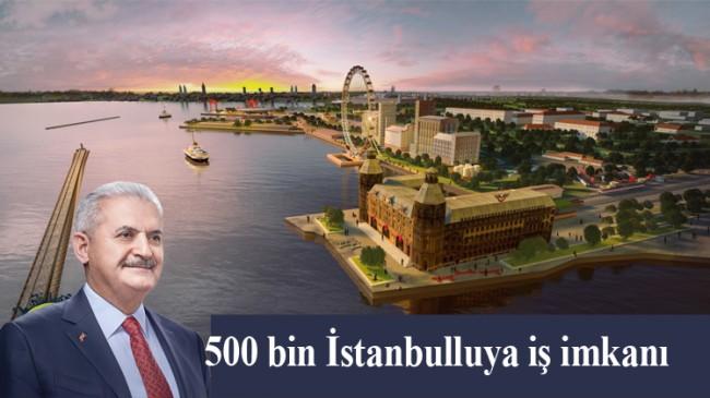 """Binali Yıldırım, """"İstanbul'da 500 bin kişiye iş imkanı sağlayacağız"""""""