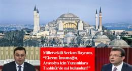 """Milletvekili Bayram, """"Ekrem İmamoğlu Ayasofya için Yunanlılara söz mü verdin?"""""""
