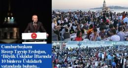 Başkan Erdoğan, Salacak'ta kurulan gönül sofrasında Üsküdarlılarla buluştu