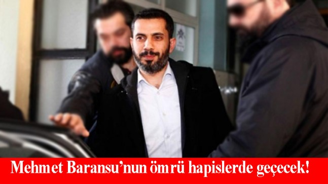 Mehmet Baransu için 50 yıl isteniyor