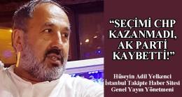 SEÇİMİ CHP KAZANMADI, AK PARTİ KAYBETTİ!