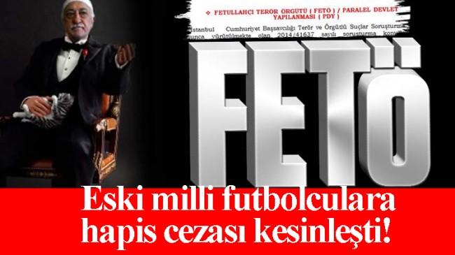 Eski futbolculara FETÖ'den hapis cezası