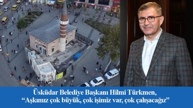 """Türkmen, """"Selman Ağa Camii alanı Üsküdar'ın nazar boncuğu olacak"""""""