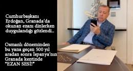 """Granada'da 500 yıl sonra okunan """"Ezan"""" Cumhurbaşkanı Erdoğan'ı duygulandırdı"""