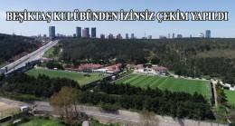 Beşiktaş drone kamera ile röntgenlendi!