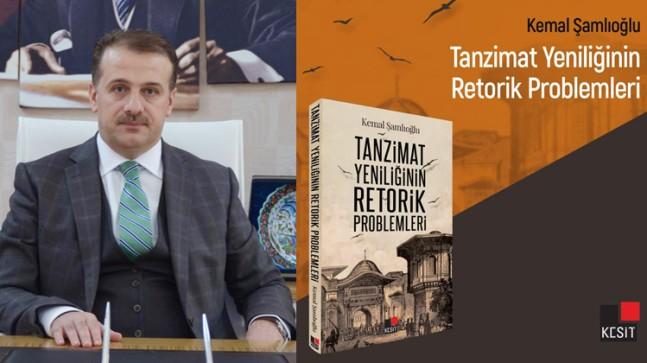 """Kemal Şamlioğlu'nun """"Tanzimat yeniliğinin retorik problemleri"""" adlı kitabı yayımlandı"""