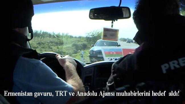 Ermenistan gazetecilerimizi hedef aldı