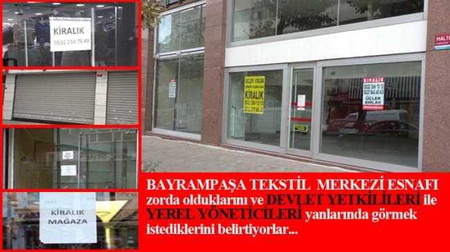 Zorda olan Bayrampaşa Tekstil Merkezi esnafı, çok dertli ve yetkililere kırgın!