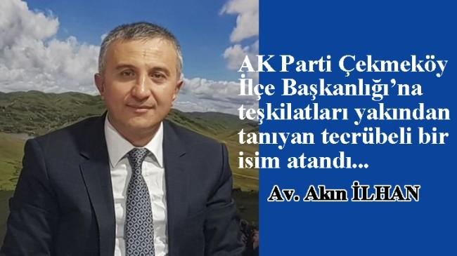 AK Parti Çekmeköy'e, teşkilatları bilen isim Akın İlhan atandı