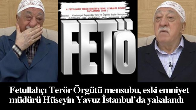 Fetullahçı Terör Örgütü mensubu Hüseyin Yavuz İstanbul'da yakalandı