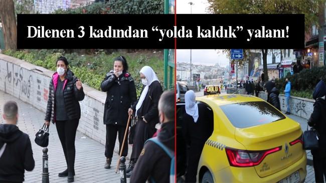 """Kadınlar, """"yolda kaldık"""" numarası ile dilendikleri parayla taksi tuttular"""