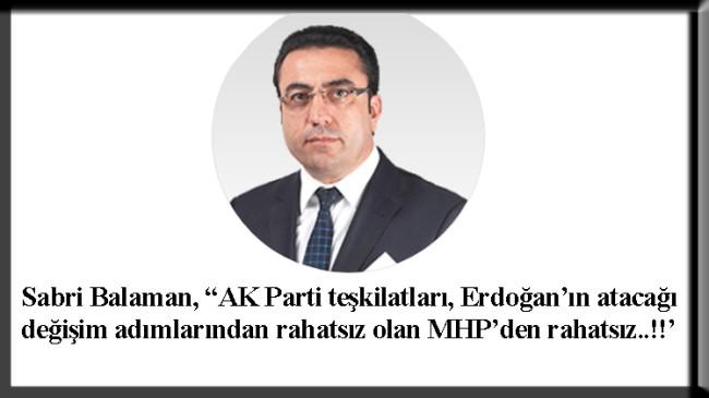 """Balaman, """"AK Parti teşkilatı, değişimlerin önünü kesen MHP'den rahatsız"""""""