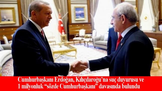 Cumhurbaşkanı Erdoğan, Kılıçdaroğlu'na davası açtı ve suç duyurusunda bulundu