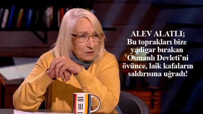 Osmanlı Devleti'ni öven Alev Alatlı'ya laikçiler hakaret etti