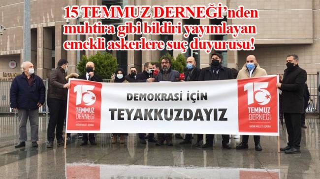 """15 Temmuz Derneği, """"Demokrasi için teyakkuzdayız"""" diyerek suç durusunda bulundu"""