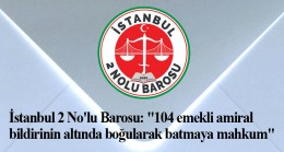 İstanbul 2 No'lu Barosu emekli amirallere çok sert tepki gösterdi
