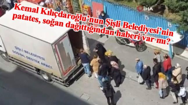 Kemal Kılıçdaroğlu'na duyurulur: Şişli Belediyesi patates-soğan dağıtıyor!