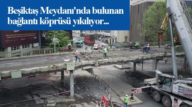 Beşiktaş'ın ucube köprüsü kaldırılıyor