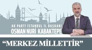 """Osman Nuri Kabaktepe, """"Merkez Millettir"""""""