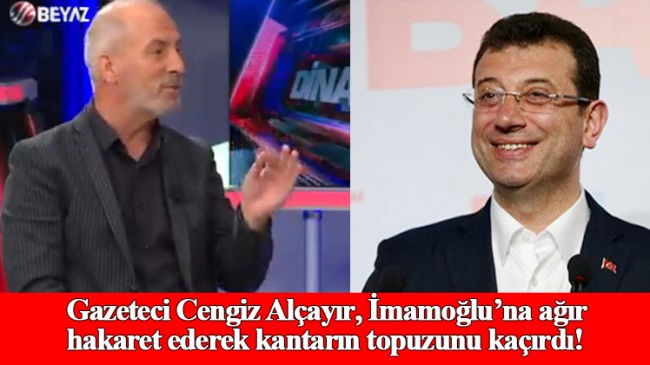 "Gazeteci Cengiz Alçayır, Ekrem İmamoğlu'na ""Namussuz haramzade"" dedi"