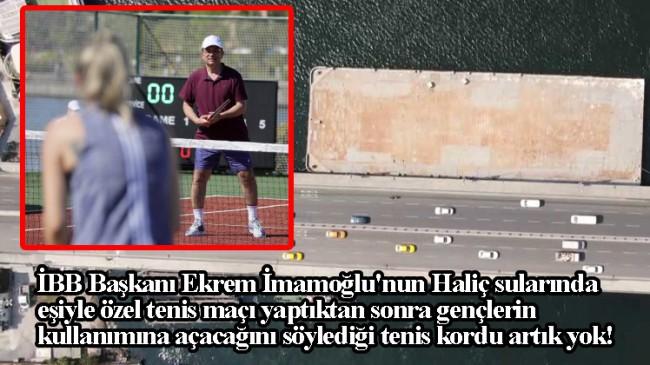 Ekrem İmamoğlu'nun Haliç'te şov yaptığı tenis platformu kaldırıldı