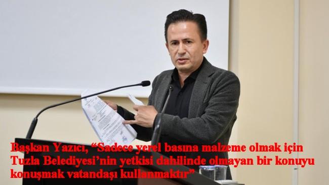 """Tuzla Belediye Başkanı Şadi Yazıcı, """"Ey Konaşlı sakinleri, 5 binlik plan yapma yetkisi Büyükşehirde"""""""