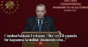 Cumhurbaşkanı Erdoğan, pandemiden dolayı kapanma konusunun altını çizdi