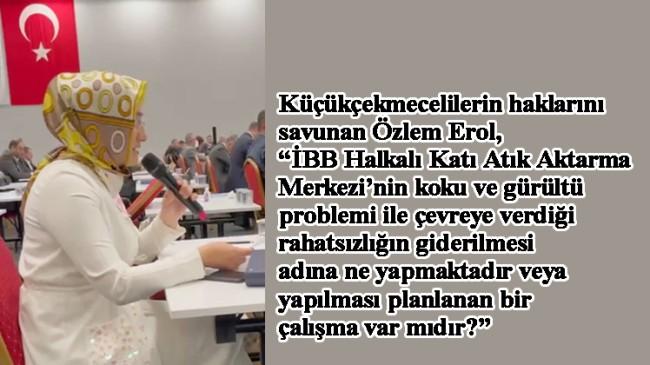 Özlem Erol, Küçükçekmece halkını rahatsız eden İBB Katı Atık Aktarma Merkezi hakkında soru önergesi verdi